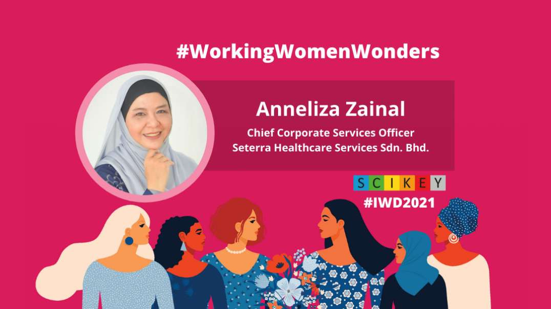 IWD 2021: SCIKEY in conversation with Anneliza Zainal, Chief Corporate Services Officer Seterra Healthcare Services Sdn. Bhd.