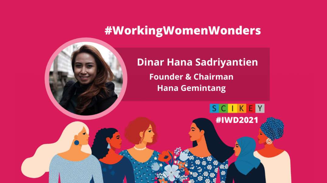 IWD 2021: SCIKEY in conversation with Dinar Sadriyantien, Founder & Chairman, Hana Gemintang