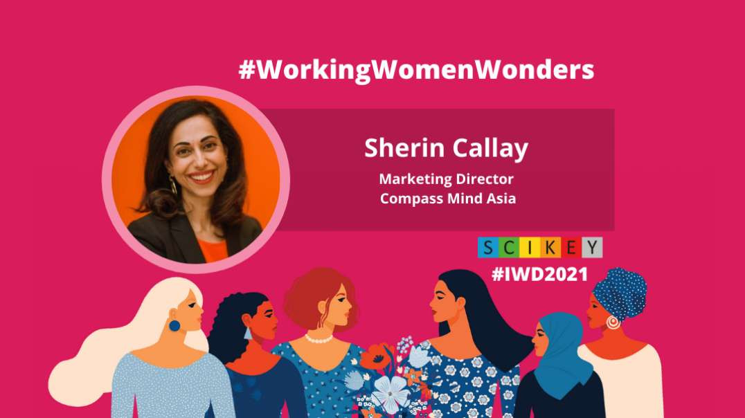 IWD 2021-SCIKEY in conversation with Sherin Callay, Marketing Director, Compass Mind Asia