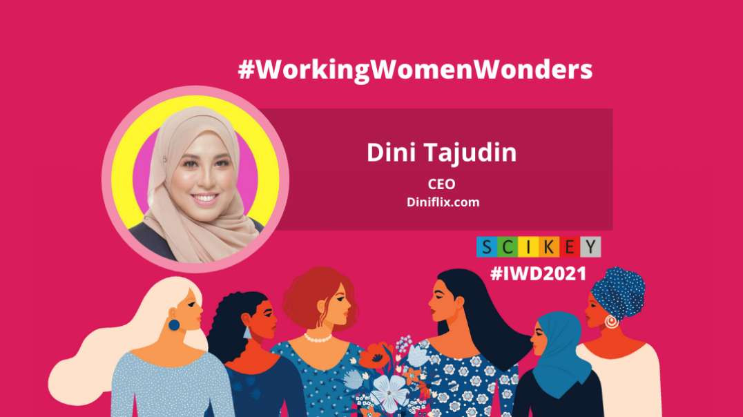 IWD 2021: SCIKEY in conversation with Dini Tajudin, CEO, Diniflix.com