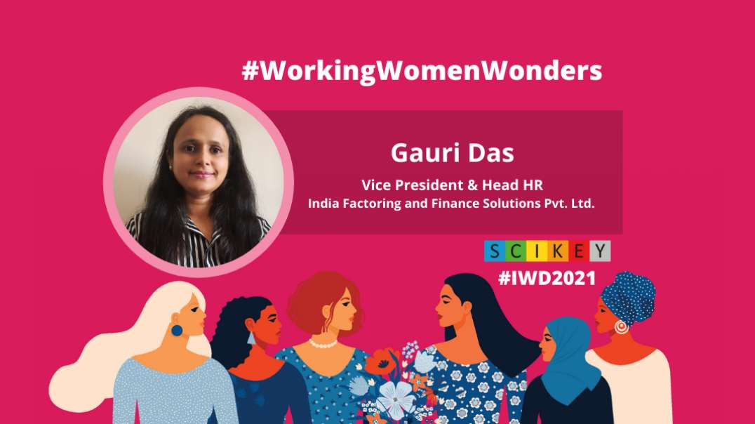 IWD 2021: SCIKEY in conversation with Gauri Das, Vice President and Head HR, India Factoring and Finance Solutions Pvt Ltd